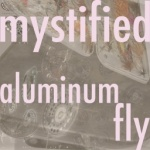 Aluminium Fly Mystified